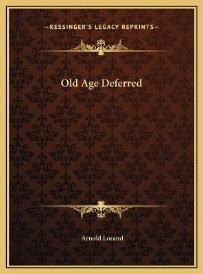 Old Age Deferred (Hardcover): Arnold Lorand