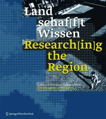 Land Schaf[f]t Wissen / Research[in]g the Region - Leben Und Forschen in Niederosterreich / Life and Science in Lower Austria...