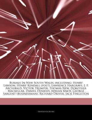 Articles on Burials in New South Wales, Including - Henry Lawson, Henry Kendall (Poet), Lawrence Hargrave, J. F. Archibald,...