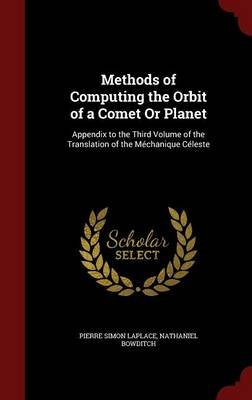 Methods of Computing the Orbit of a Comet or Planet - Appendix to the Third Volume of the Translation of the Mechanique Celeste...