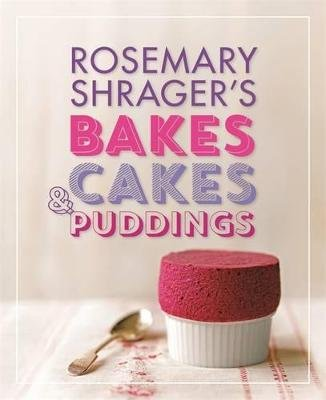 Rosemary Shrager's Bakes, Cakes & Puddings (Electronic book text, Illustrated edition): Rosemary Shrager