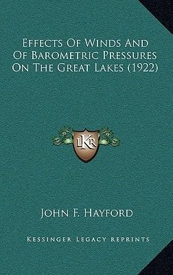Effects of Winds and of Barometric Pressures on the Great Lakes (1922) (Hardcover): John F. Hayford