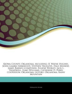 Articles on Kiowa County, Oklahoma, Including - B. Wayne Hughes, John Gamble Kirkwood, Stephen Truelove, Dale Meinert, James...