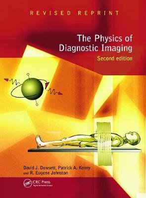 The Physics of Diagnostic Imaging (Hardcover, 2nd New edition): David Dowsett, Patrick A. Kenny, R. Eugene Johnston