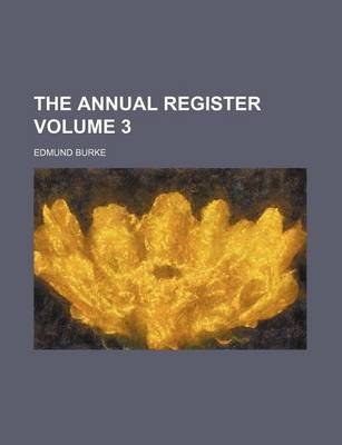 The Annual Register Volume 3 (Paperback): Edmund Burke
