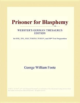Prisoner for Blasphemy (Webster's German Thesaurus Edition) (Electronic book text): Inc. Icon Group International
