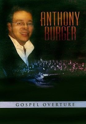 Anthony Burger - Gospel Overture (DVD): Anthony Burger