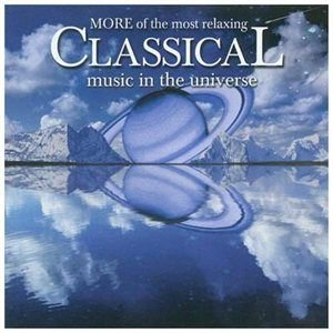 Various Artists - More Of The Most Relaxing Classical Music In The Universe CD (2003) (CD): Various Artists