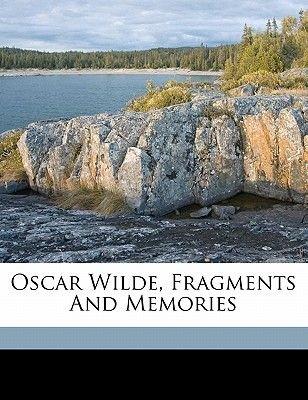 Oscar Wilde, Fragments and Memories (Paperback): Martin 1878 Birnbaum