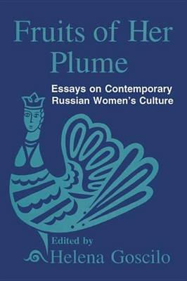 Fruits of Her Plume: Essays on Contemporary Russian Women's Culture - Essays on Contemporary Russian Women's Culture...