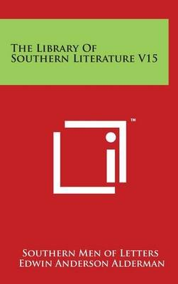 The Library of Southern Literature V15 (Hardcover): Southern Men of Letters, Edwin Anderson Alderman