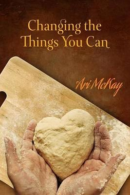 Changing the Things You Can (Electronic book text): Ari McKay
