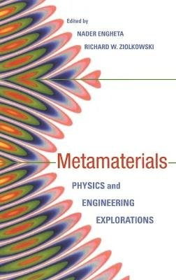 Metamaterials - Physics and Engineering Explorations (Hardcover): Nader Engheta, Richard W Ziolkowski
