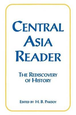 Central Asia Reader: The Rediscovery of History - The Rediscovery of History (Paperback, New): H.B. Paksoy