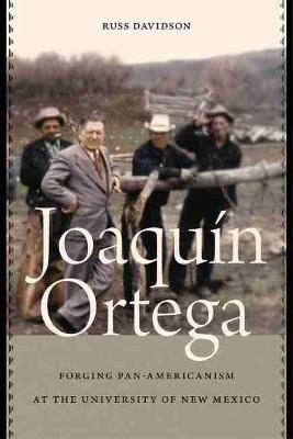 Joaquin Ortega - Forging Pan-Americanism at the University of New Mexico (Hardcover): Russ Davidson
