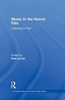Music in the Horror Film (Hardcover): Neil Lerner