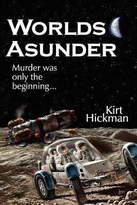 Worlds Asunder (Paperback): Kirt Hickman