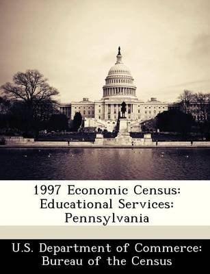 1997 Economic Census - Educational Services: Pennsylvania (Paperback):