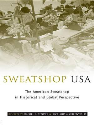 Sweatshop USA - The American Sweatshop in Historical and Global Perspective (Electronic book text): Daniel E. Bender, Richard...