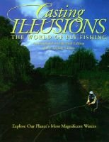 Casting illusions - the world of fly-fishing : an expanded and revised edition of the angling classic (Hardcover, Expanded and...
