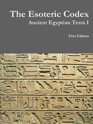 The Esoteric Codex: Ancient Egyptian Texts I (Paperback): Christoper Welde