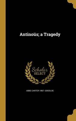 Antinous; A Tragedy (Hardcover): Abbe Carter 1867 Goodloe