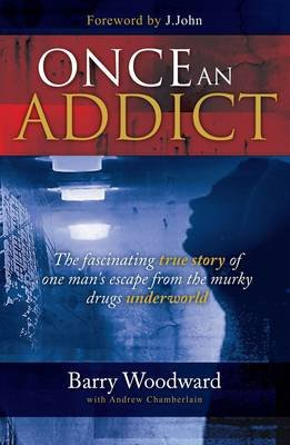 Once an Addict - The Fascinating True Story of One Man's Escape from the Murky Drugs Underworld (Paperback): Barry...