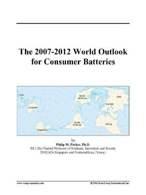 The 2007-2012 World Outlook for Consumer Batteries (Electronic book text): Inc. Icon Group International