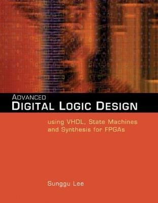 Advanced Digital Logic Design Using Vhdl State Machines And