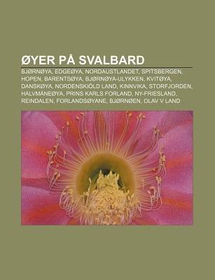 Oyer Pa Svalbard - Bjornoya, Edgeoya, Nordaustlandet, Spitsbergen, Hopen, Barentsoya, Bjornoya-Ulykken, Kvitoya, Danskoya,...