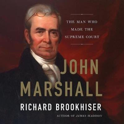John Marshall - The Man Who Made the Supreme Court (Standard format, CD): Richard Brookhiser
