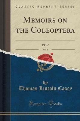 Memoirs on the Coleoptera, Vol. 3 - 1912 (Classic Reprint) (Paperback): Thomas Lincoln Casey