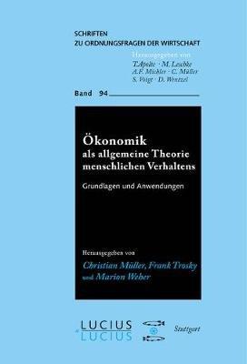 Okonomik ALS Allgemeine Theorie Menschlichen Verhaltens - Grundlagen Und Anwendungen (German, Electronic book text): Christian...