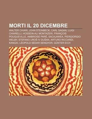 Morti Il 20 Dicembre - Walter Chiari, John Steinbeck, Carl Sagan, Luigi Chiarelli, Hossein-Ali Montazeri, Francois Pouqueville,...