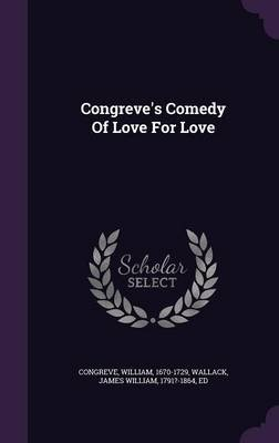 Congreve's Comedy of Love for Love (Hardcover): Congreve William 1670-1729