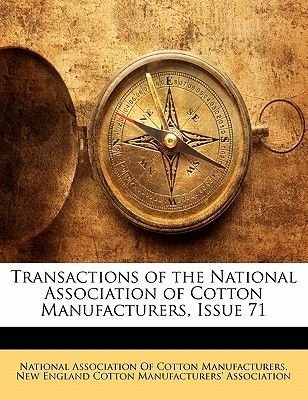 Transactions of the National Association of Cotton Manufacturers, Issue 71 (Paperback): Association Of Cotton Manufactu...