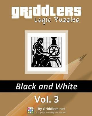 Griddlers Logic Puzzles - Black and White (Paperback): Griddlers Team