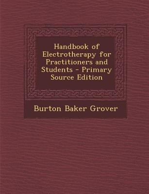 Handbook of Electrotherapy for Practitioners and Students (Paperback): Burton Baker Grover