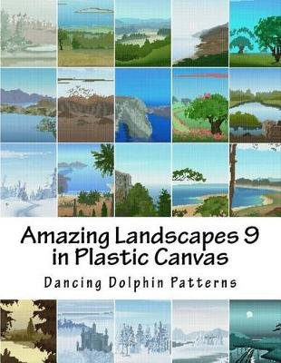 Amazing Landscapes 9 - In Plastic Canvas (Paperback): Dancing Dolphin Patterns