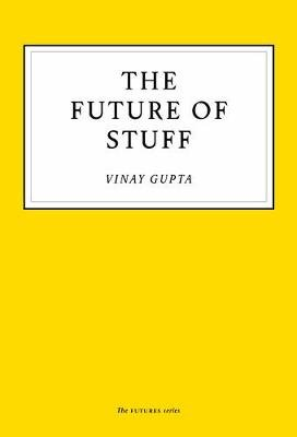 The Future of Stuff (Paperback): Vinay Gupta