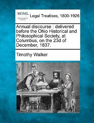 Annual Discourse - Delivered Before the Ohio Historical and Philosophical Society, at Columbus, on the 23d of December, 1837....