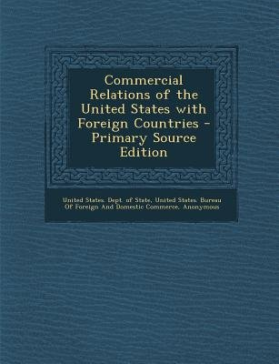 Commercial Relations of the United States with Foreign Countries (Paperback, Primary Source ed.): United States Dept. of State,...