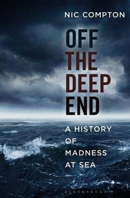 Off the Deep End - A History of Madness at Sea (Hardcover): Nic Compton