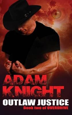 Outlaw Justice - Book Two of Overdrive (Paperback): Adam Knight