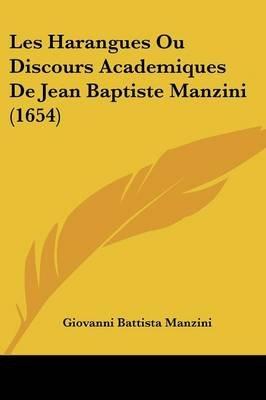 Les Harangues Ou Discours Academiques de Jean Baptiste Manzini (1654) (English, French, Paperback): Giovanni Battista Manzini