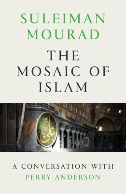 The Mosaic of Islam - A Conversation with Perry Anderson (Paperback): Suleiman Mourad