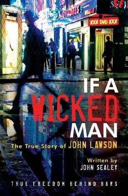 If a Wicked Man - True Freedom Behind Bars (Paperback): John Lawson, John Sealey