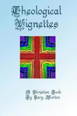 Theological Vignettes (Paperback): G. L. Morton