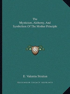 The Mysticism Alchemy And Symbolism Of The Mother Principle