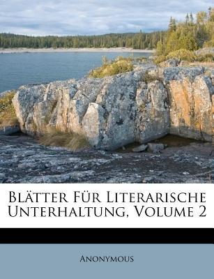Blatter Fur Literarische Unterhaltung, Zweiter Band (German, Paperback): Anonymous